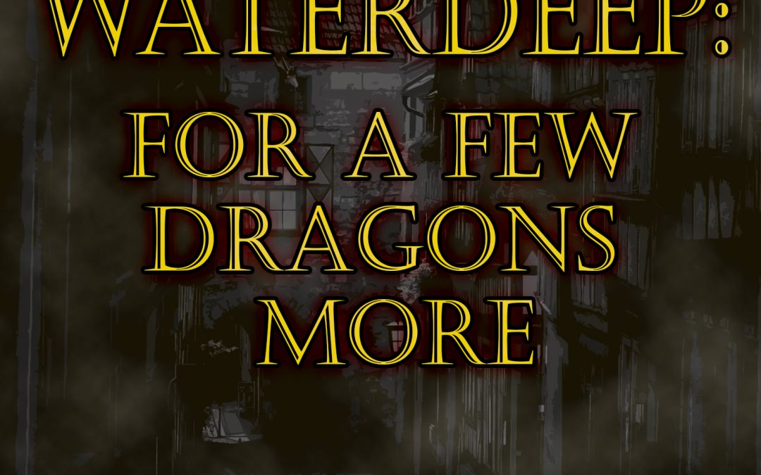 Waterdeep: For a Few Dragons More, Episode 04 – Ruckus, RUCKUS!